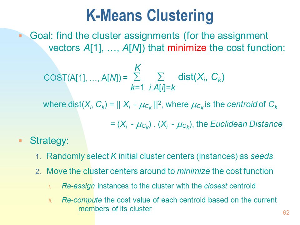 K-Means Clustering Goal: find the cluster assignments (for the assignment vectors A[1], …, A[N]) that minimize the cost function: